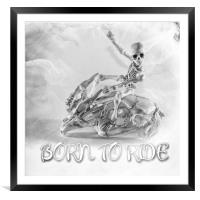 Born to ride, Framed Mounted Print