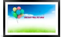 one day I will fly away , Framed Mounted Print